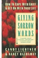 Giving Sorrow Words: How to Cope with Grief and Get on with Your Life by Candy L