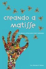 Creando a Matisse: Un Sistema Magnifico Para Crear Realidades (Paperback or Soft