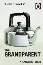 How it Works: The Grandparent (Ladybirds for Grown-Ups)-Jason Hazeley, Joel Mor