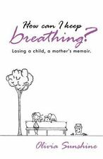 How Can I Keep Breathing?: Losing a Child, a Mother's Memoir. (Paperback or Soft