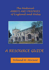 The Medieval Abbeys of England and Wales: A Resource Guide by Roland W. Morant