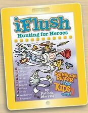 Uncle John's iFlush: Hunting for Heroes Bathroom Reader For Kids Only!