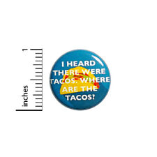 """Funny Taco Button I Heard There Were Tacos Where Are They Jacket Pin 1"""" #43-20"""