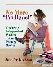 "No More ""I'm Done!"" : Fostering Independent Writers in the Primary Grades by..."
