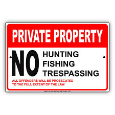 Private Property No Hunting, Fishing & Trespassing Aluminum Metal 8x12 Sign