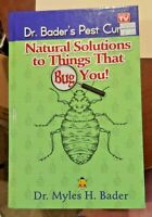 Natural Solutions to Things That Bug You: Dr. Bader's Pest Cures by Myles Bader