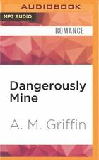 Loving Dangerously: Dangerously Mine by A. M. Griffin (2016, MP3 CD, Unabridged)