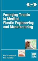 Emerging Trends in Medical Plastic Engineering and Manufacturing by Schonberger,