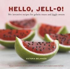 Hello, Jell-O!: 50+ Inventive Recipes for Gelatin Treats and Jiggly Sweets - Lik