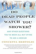 Do Dead People Watch You Shower?: And Other Questi