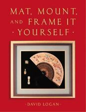 Mat, Mount and Frame It Yourself by David Logan (2002, Paperback)