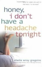Honey, I Don't Have a Headache Tonight : Help for Women Who Want to Feel...
