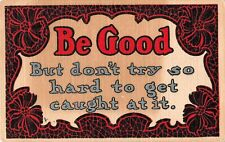 Comic Old Arts & Crafts Motto Postcard-Be Good-But Don't Try So Hard To Get Ca