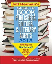 Jeff Herman's Guide to Book Publishers, Editors, and Literary Agents 2013: Who