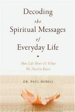 Decoding the Spiritual Messages of Everyday Life, Dr. Paul DeBell Hardback Book