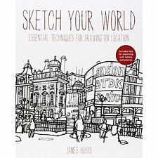Sketch Your World: Drawing techniques for great results on the go,Hobbs, James,E
