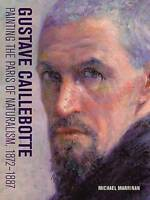 Gustave Caillebotte - Painting the Paris of Naturalism, 1872-1887  - New