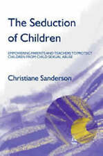The Seduction of Children: Empowering Parents and Teachers to Protect Children f