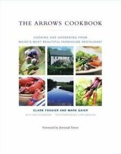 The Arrows Cookbook: Cooking and Gardening from Maine's Most Beautiful Farmhous