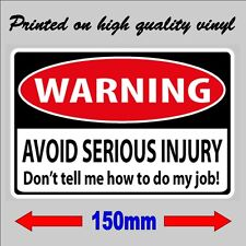 WARNING Avoid Serious Injury Dont tell me how to do my job TradieToolbox Sticker