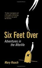 Six Feet Over: Adventures in the Afterlife by Roach, Mary Hardback Book The