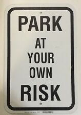 Park At Your Own Risk Black / White Aluminum Metal Sign 18 in x 12 in