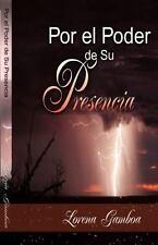 Por el Poder de Su Presencia by Ana Lorena Gamboa (2009, Paperback)