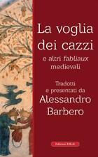 La voglia dei cazzi e altri fabliaux medievali - a cura di Alessandro Barbero