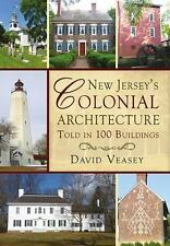 New Jersey's Colonial Architecture Told in 100 Buildings (America Through Time),