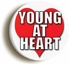 YOUNG AT HEART BADGE BUTTON PIN (Size is 1inch/25mm diameter) RETIREMENT GIFT