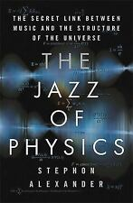The Jazz of Physics: The Secret Link Between Music and the Structure of the Univ