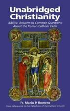 Unabridged Christianity : Biblical Answers to Common Questions about the Roman C