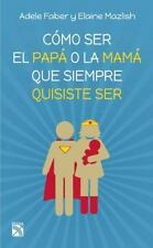 C=MO SER EL PAPß O LA MAMß QUE SIEMPRE QUISISTE SER / HOW TO BE THE PARENT YOU A