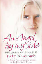 An Angel by My Side: Amazing True Stories of the Afterlife by Jacky Newcomb (Pa…