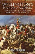 Wellington's Highland Warriors: From the Black Watch Mutiny to the Battle of Waterloo by Stuart Reid (Hardback, 2010)