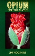 Opium for the Masses : A Practical Guide to Growing Poppies and Making Opium by