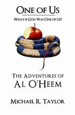 One of Us/the Adventures of Al O'heem : What if God Was One of Us? by Michael...
