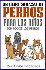 Un Libro de Razas de Perros para Los Niños : Son Todos Los Perros by Amber...