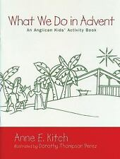 What We Do in Advent: An Anglican Kids' Activity Book, Anne E. Kitch, New Books