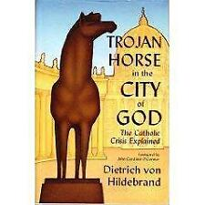 New listing Trojan Horse in the City of God: The Catholic Crisis Explained