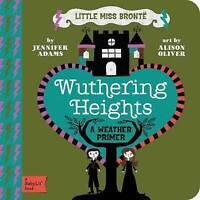 Little Miss Bronte: Wuthering Heights: A Babylit Weather Primer, Alison Oliver,J