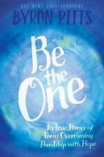 Be the One : Six True Stories of Teens Overcoming Hardship with Hope by Byron...