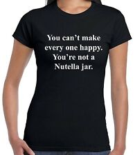 You can't make everyone happy You are not NUTELLA JAR Funny T shirt Tee Slogan