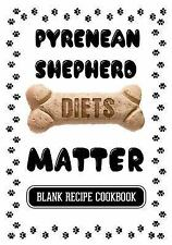 Pyrenean Shepherd Diets Matter : Cooking with Your Dog, Blank Recipe.