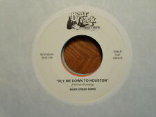 "BEAR CREEK  7"" 45 RECORD /FLY ME DOWN TO HOUSTON/BROKEN HEARTS AIN'T ALL/ VG+"