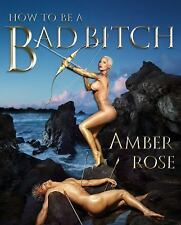 How to Be a Bad Bitch by Rose, Amber in Used - Very Good