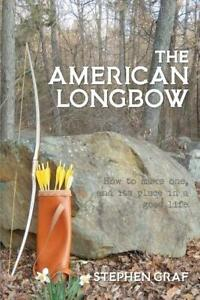 The American Longbow Book ~ How to Make~Design~Construction~Shooting~ NEW!