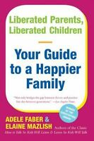 Liberated Parents, Liberated Children: Your Guide to a Happier Family by Adele