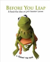 Before You Leap: A Frogs Eye View of Lifes Greatest Lessons by Kermit the Frog