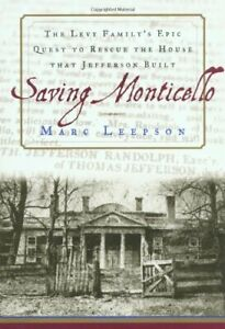 Saving Monticello  The Levy Family s Epic Quest to Rescue the House t